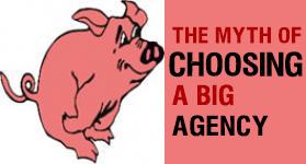 """THE MYTH OF CHOOSING A """"BIG AGENCY"""""""