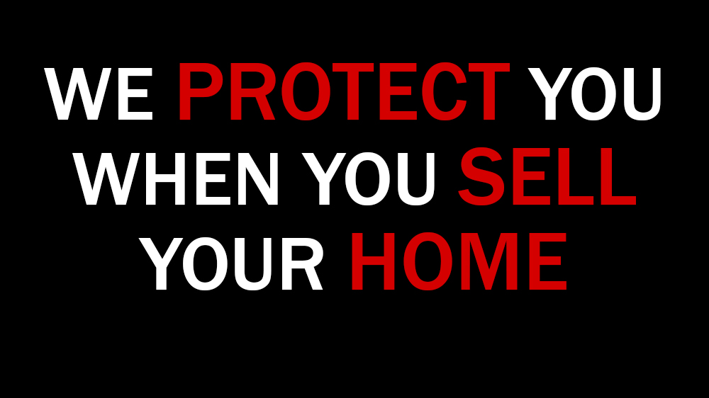 We Help Protect You When You Sell Your Home